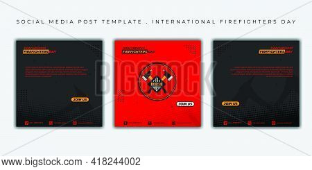 International Firefighters Day Design. Set Of Social Media Post Template With Dark And Red Design. G