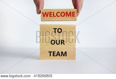 Welcome To Our Team Symbol. Concept Words 'welcome To Our Team' On Wooden Blocks On A Beautiful Whit