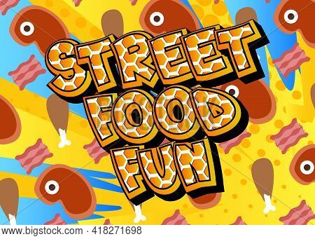 Street Food Fun - Comic Book Style Text. Street Food Fun, Event Related Words, Quote On Colorful Bac