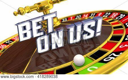 Bet On Us Choose Our Company Business Believe Faith Roulette Wheel 3d Illustration