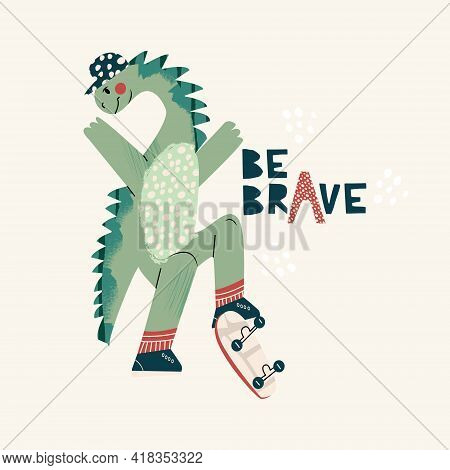 Cool Skateboard Dinosaur Active Skating Dino Boy. Cute Dino Lettering Quote - Be Brave. Hand Drawing