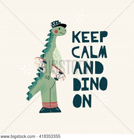 Cool Skateboard Dinosaur Active Skating Dino Boy. Cute Dino Lettering Quote - Keep Calm. Hand Drawin