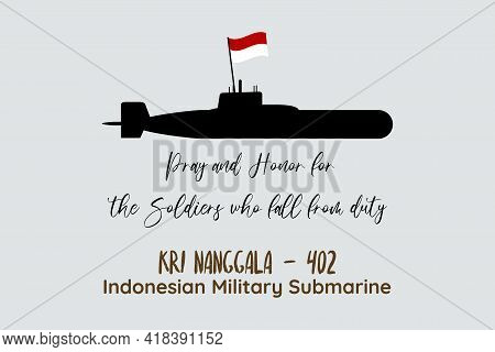 Pray And Honor For The Soldiers Who Fall From Duty. Indonesian Military Submarine Missing. Kri Nangg