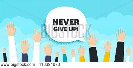Never Give Up Motivation Quote. People Hands Up Cloud Background. Motivational Slogan. Inspiration M