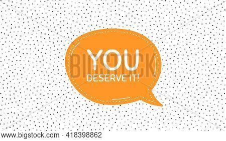 You Deserve It. Orange Speech Bubble On Polka Dot Pattern. Special Offer Sign. Advertising Promo Sym