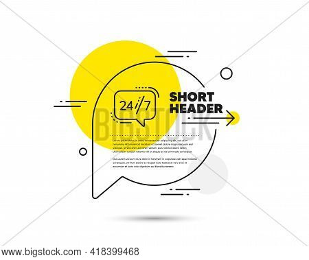24h Service Line Icon. Speech Bubble Vector Concept. Call Support Sign. Feedback Chat Symbol. 24 Hou