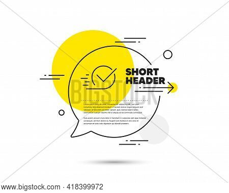 Approved Line Icon. Speech Bubble Vector Concept. Accepted Or Confirmed Sign. Checkbox Line Icon. Ab