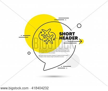 Connecting Flight Line Icon. Speech Bubble Vector Concept. Change Airplane Sign. Airport Symbol. Con