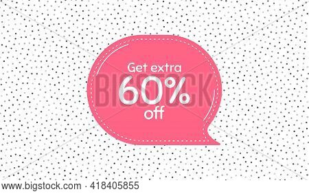 Get Extra 60 Percent Off Sale. Pink Speech Bubble On Polka Dot Pattern. Discount Offer Price Sign. S