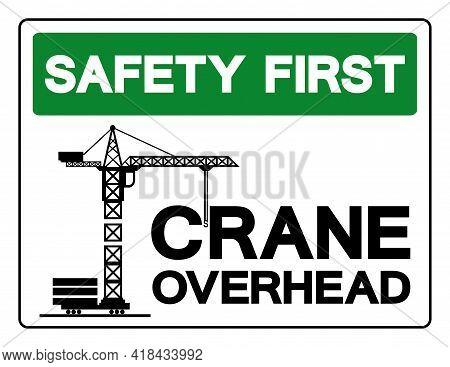 Safety First Crane Overhead Symbol Sign, Vector Illustration, Isolate On White Background Label .eps