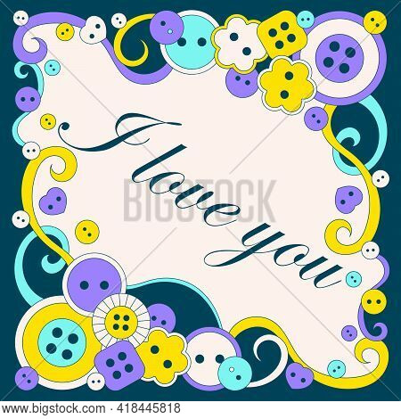 I Love You, Text. Original Design Of A Birthday Card, Mother's Day, Valentine's Day. The Concept Of