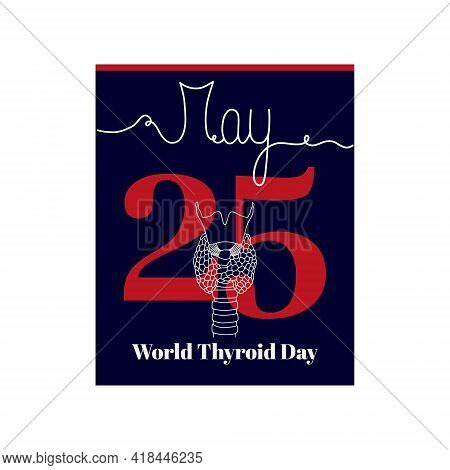 Calendar Sheet, Vector Illustration On The Theme Of World Thyroid Day. May 25. Decorated With A Hand