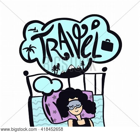 Woman Dreams About Travel. Journey Dreaming. Girl Needs A Holiday. Lettering Concept. Waiting For Ho