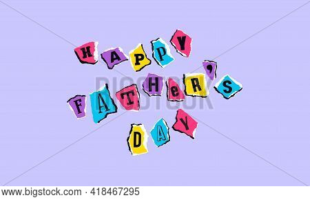 Happy Father's Day Card. Letters On Scraps Of Paper. Design In The Style Of Children's Crafts