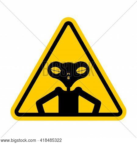 Attention Alien. Caution Ufo. Yellow Triangle Road Sign. No Extraterrestrial Civilization