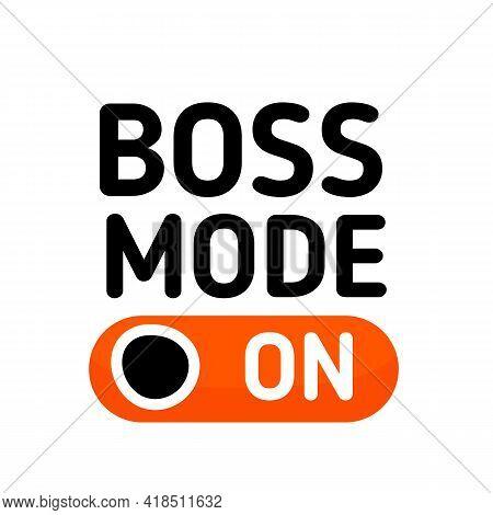 Boss Mode Is On. Bujsiness Motivational Design. Typography Social Poster, Banner. Vector Background.