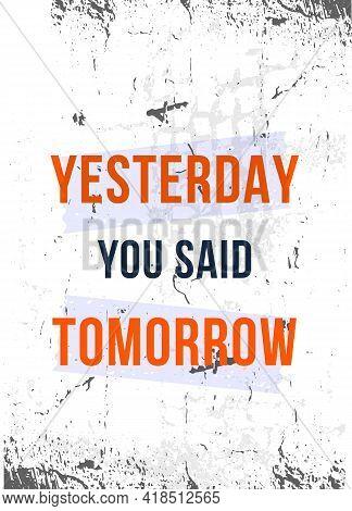 Yesterday You Said Tomorrow Poster Illustration, Sport Motivation. Vector Typographic Design. Creati