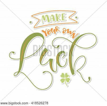 Make Your Own Luck Green Lettering Isolated On White Background - Vector Illustration