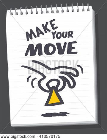 Make Your Move Lettering On White Background. Hand Drawn On Notebook Page. Human Hand And Pawn Drawi