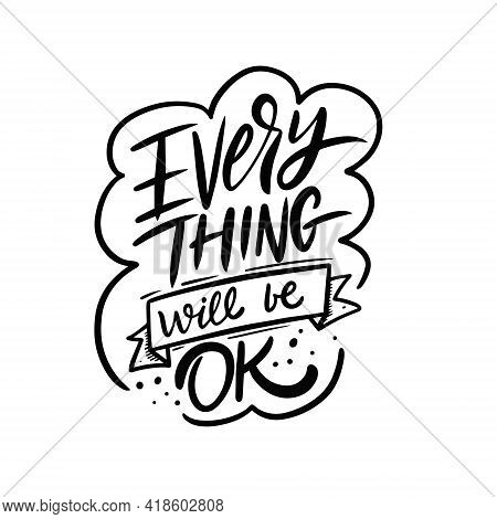 Everything Will Be Ok. Hand Drawn Black Color Lettering Phrase. Vector Illustration.