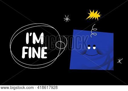 I Am Fine Funny Quote With An Abstract Comic Character, And One Line Drawing Speech Bubble. Vector C