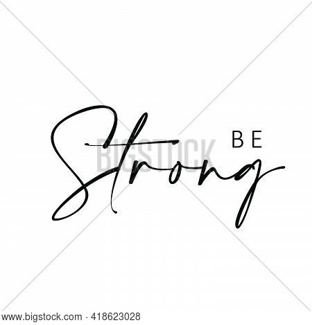 Be Strong, Positive Vibes, Typography For Print Or Use As Poster, Card, Flyer Or T Shirt