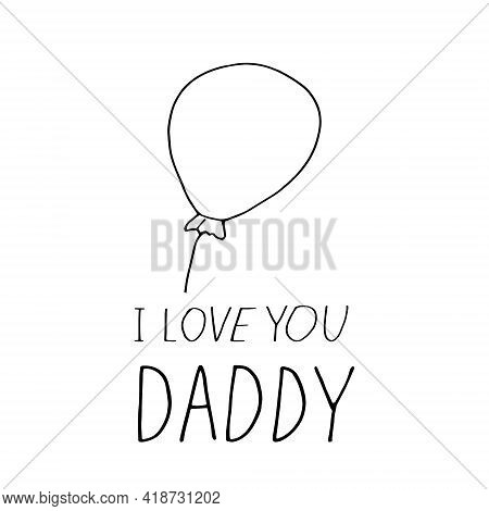 Balloon And Lettering I Love You Daddy. Hand Drawn Doodle Style. Template For Card, Poster, Father D