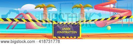 Aqua Park Under Reconstruction. Repair Of Aquapark With Swimming Pool, Water Slides And Palms. Vecto