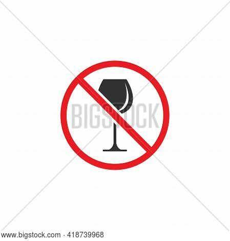 No Alcohol Sign. Forbidden Alcohol Icon. Glass In Red Crossed Circle. Forewarning Forbidden Drink Si