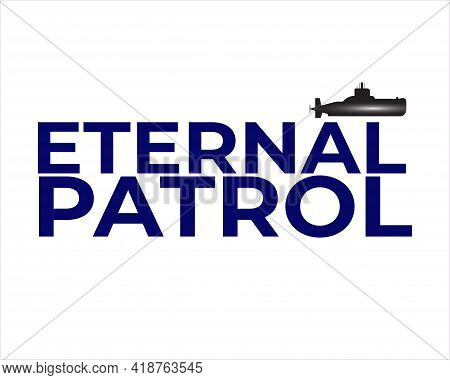 A Vector Of Eternal Patrol Word With Submarine At The Top. Eternal Patrol Is When The Submarine Lost