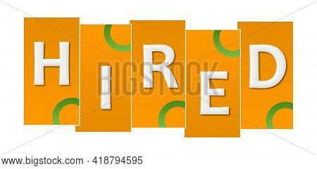 Hired Text Written Over Orange Green Background.