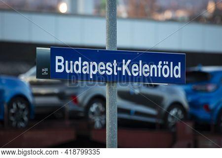 Budapest, Hungary - February 28, 2021: Kelenfold Railway Train Station. Hungarian Railways Location
