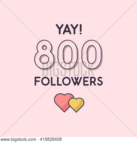 Yay 800 Followers Celebration, Greeting Card For Social Networks.