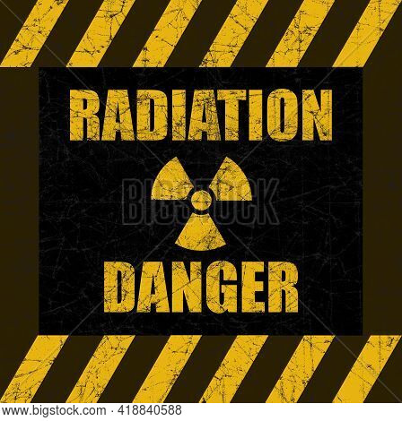Radiation Danger Distressed Sign With Traditional Radiation Symbol With Three Blades.