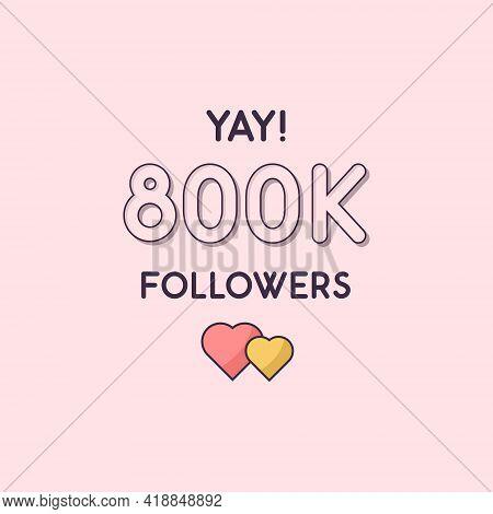 Yay 800k Followers Celebration, Greeting Card For 800000 Social Followers.