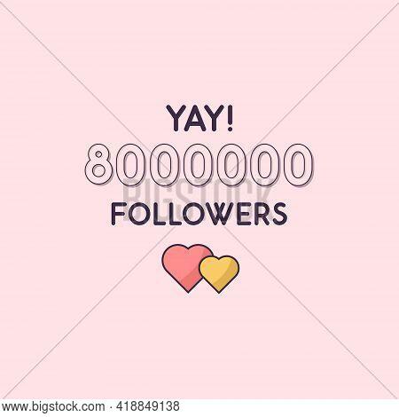Yay 8000000 Followers Celebration, Greeting Card For 8m Social Followers.