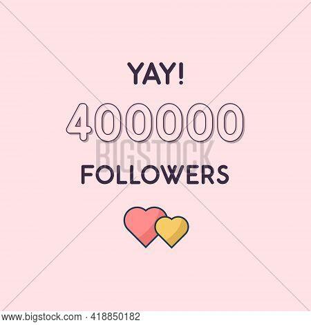 Yay 400000 Followers Celebration, Greeting Card For 400k Social Followers.