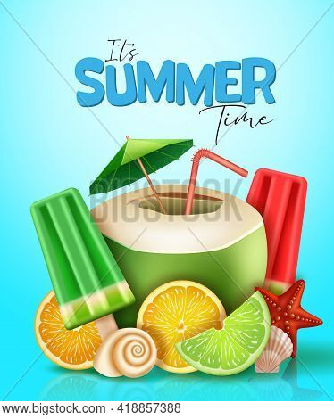 Summer Time Vector Poster Design. It's Summer Time Text With Coconut Juice, Popsicle And Fruit 3d Re