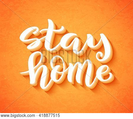 Stay At Home, Stay Safe - Handdrawn Typography Poster For Self Quarine Times. Health Care Concept Fo