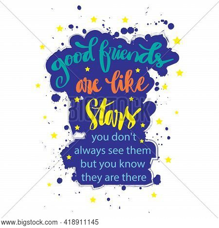 Good Friends Are Like Stars You Do Not Always See Them But You Know They Are Always There. Motivatio
