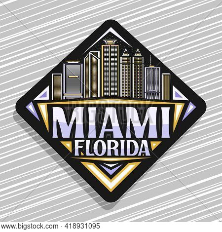 Vector Logo For Miami, Black Rhombus Road Sign With Outline Illustration Of Famous Miami City Scape