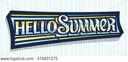Vector Banner Hello Summer, Greeting Card With Curly Calligraphic Font, Illustration Of Decorative A