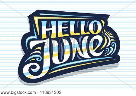 Vector Lettering Hello June, Dark Decorative Badge With Curly Calligraphic Font, Illustration Of Art