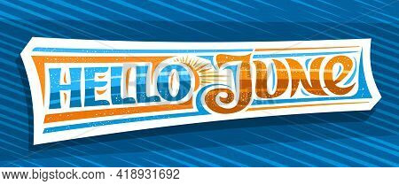 Vector Banner Hello June, Decorative Cut Paper Badge With Curly Calligraphic Font, Illustration Of A