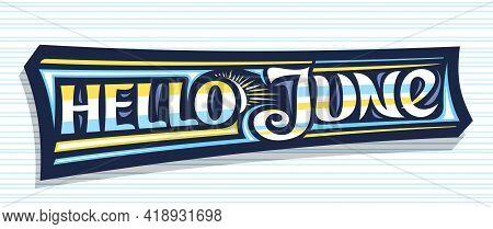 Vector Banner Hello June, Dark Decorative Badge With Curly Calligraphic Font, Illustration Of Art De