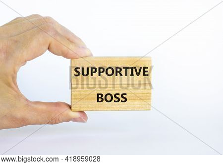 Supportive Boss Symbol. Wooden Blocks With Words 'supportive Boss' On Beautiful White Background. Bu