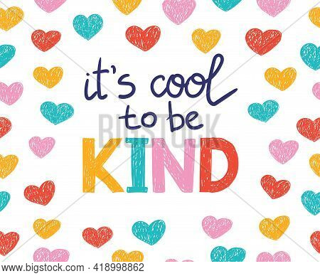 It S Cool To Be Kind - Vector Lettering, Motivational Phrase, Positive Emotions. Slogan, Phrase Or Q