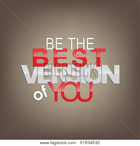 Be the best version of you. Motivational background. poster