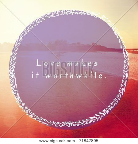 Inspirational Typographic Quote - Love makes it worthwhile