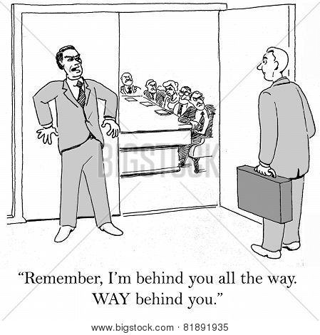 Cartoon of business leader and follower, the follower says 'I'm behind you all the way, WAY behind you'. poster